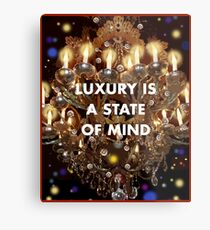 Luxury is a State of Mind Metal Print