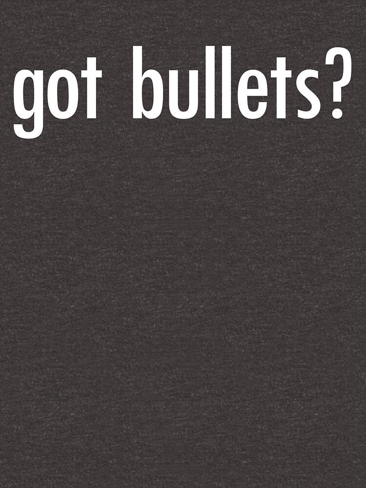 Got Bullets? Shirt Funny Guns Need Ammo Shooting Gear by DynamicDesign