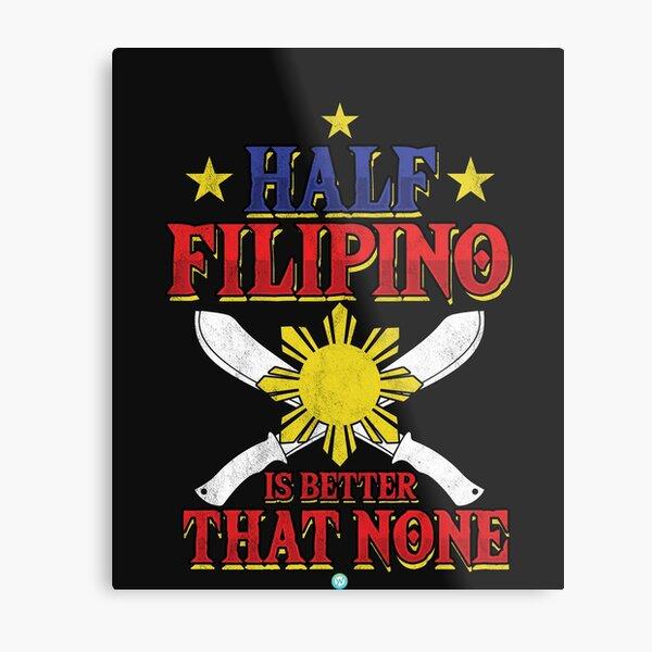 Half Filipino - Filipino Gift Metal Print