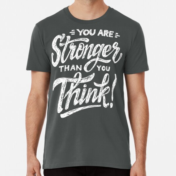 stronger than you think Premium T-Shirt