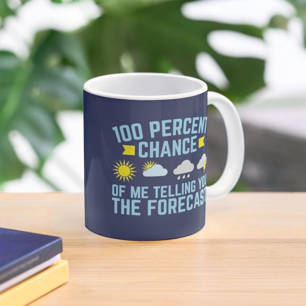 100 Percent Chance Of Me Telling You The Forecast Mug