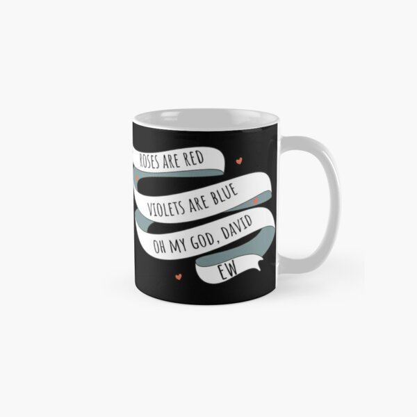 Roses are Red, Schitt's Creek Style. Roses are Red, Violets are Blue, Oh My God David, EW! Classic Mug