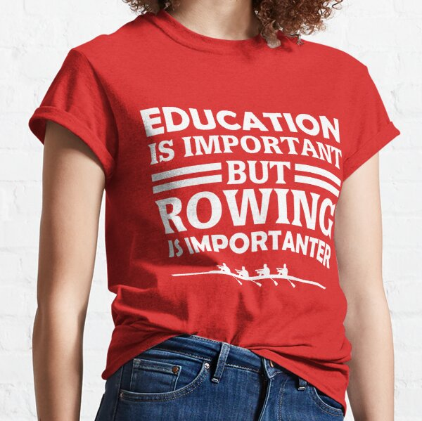 Rowing Is Importanter  Classic T-Shirt