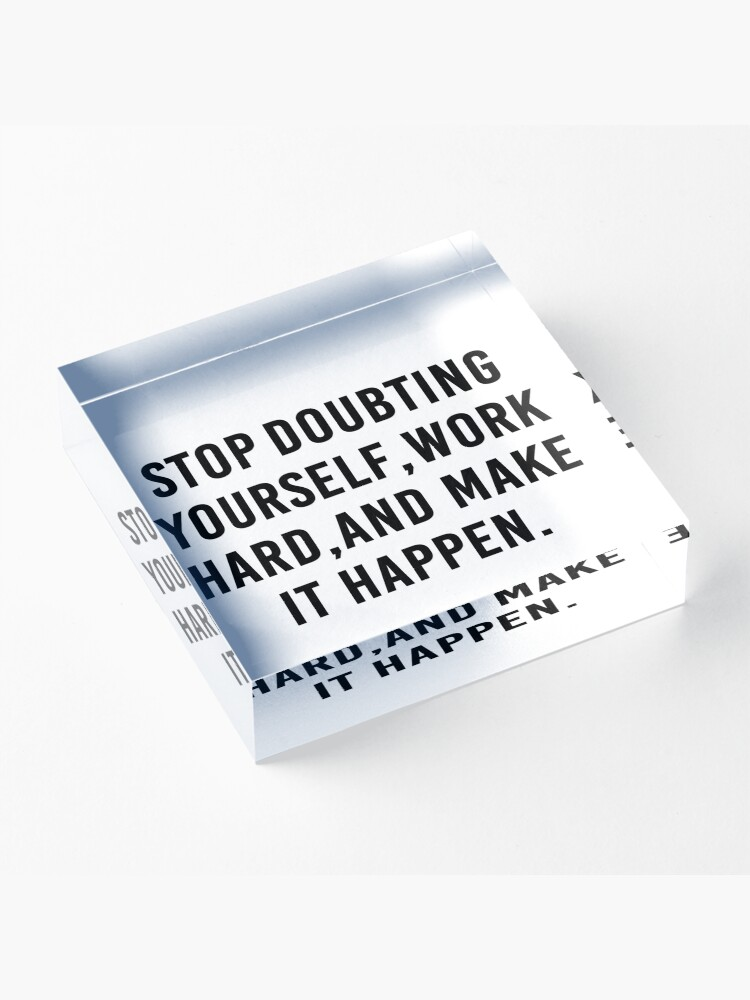 Alternate view of Stop Doubting yourself work hard and make it happen Quote Print Acrylic Block