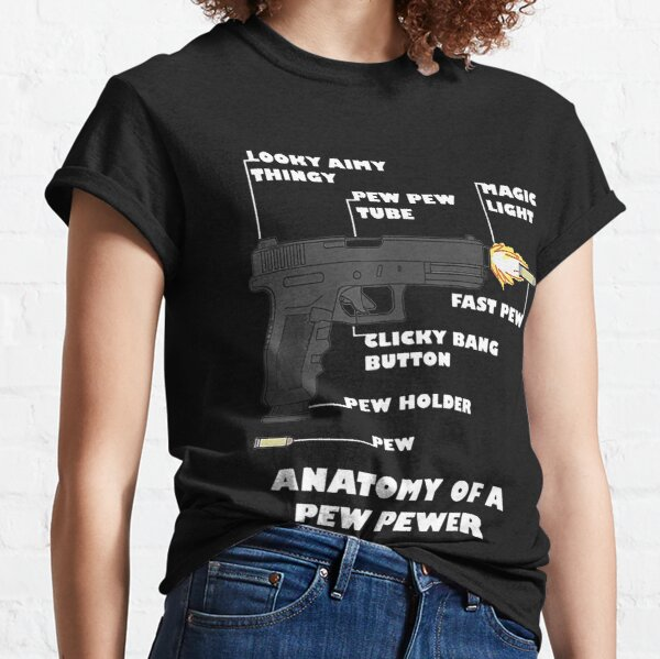 Anatomy Of A Pew Pewer T-Shirt Classic T-Shirt