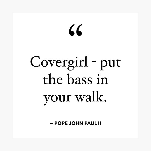 Covergirl - Put the Bass in your Walk Photographic Print