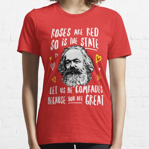 Roses Are Red So Is The State Let Us Be Comrades Because You Are Great Essential T-Shirt