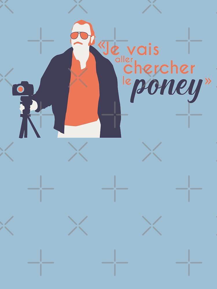 «Je vais aller chercher le poney - Dikkenek» par Soronelite