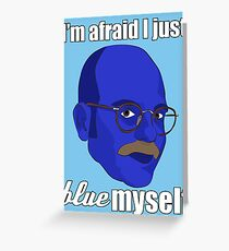 I'm afraid I just blue myself Greeting Card