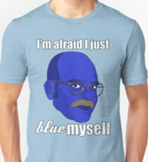 I'm afraid I just blue myself Unisex T-Shirt
