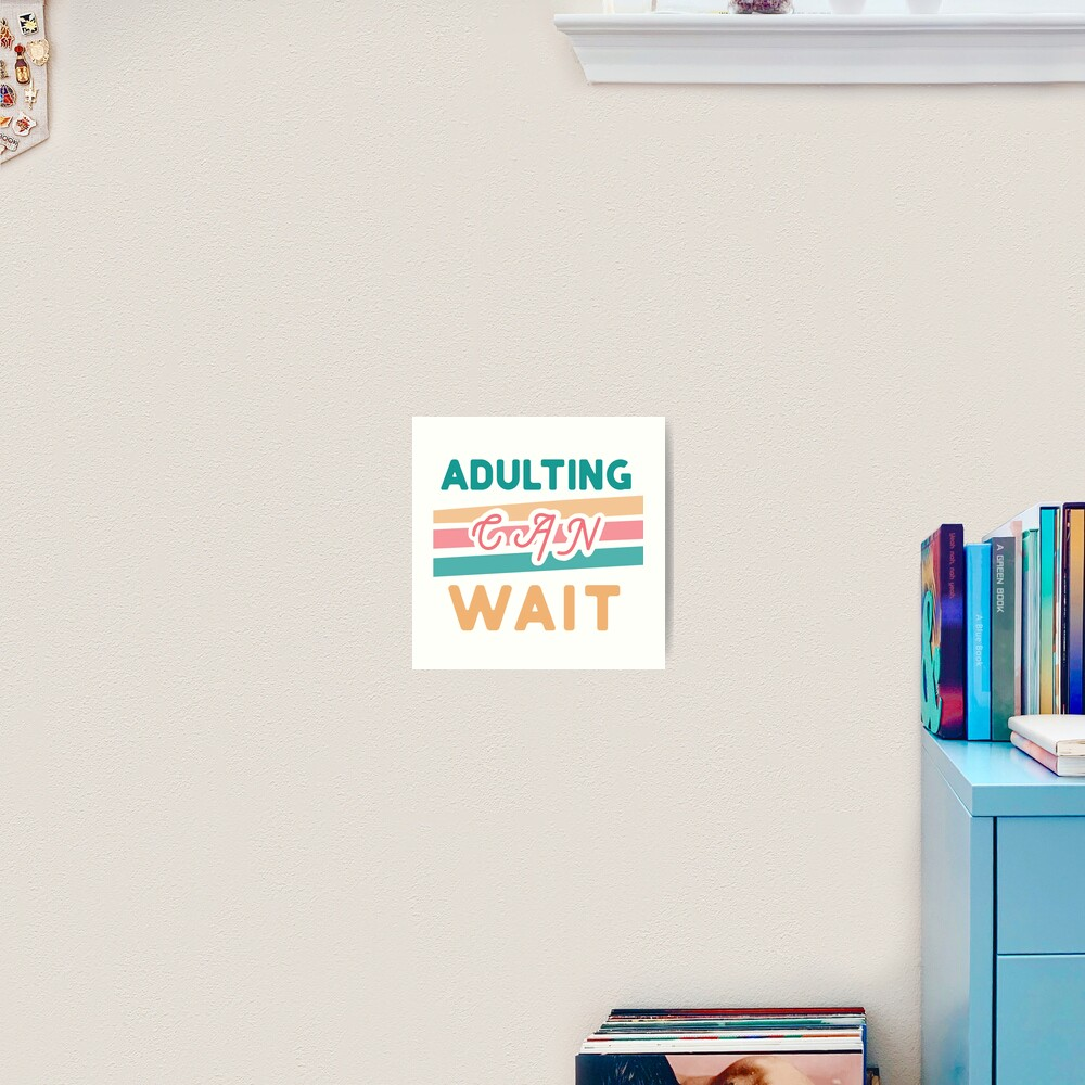 Adulting Can Wait-- Retro Weekend Vibe Art Print