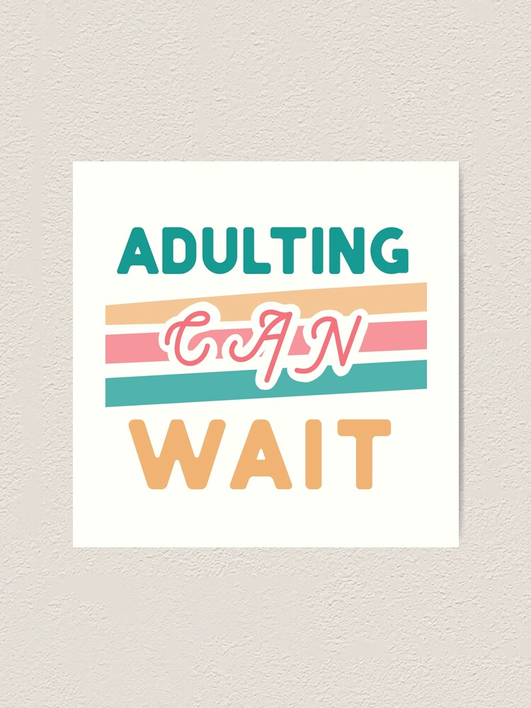 Alternate view of Adulting Can Wait-- Retro Weekend Vibe Art Print