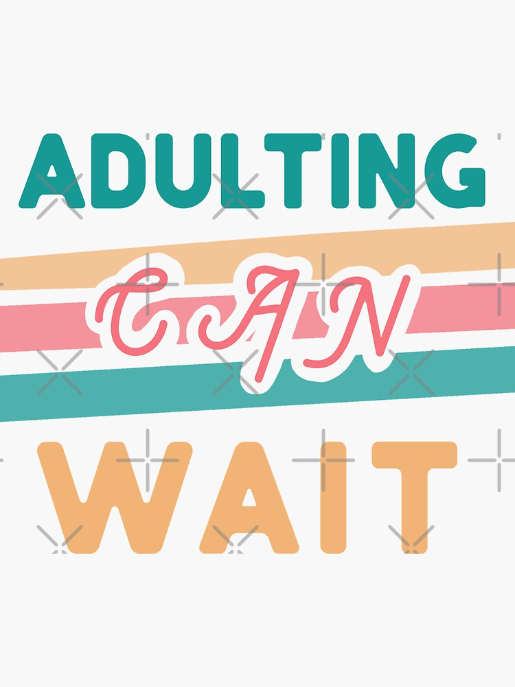 Adulting Can Wait-- Retro Weekend Vibe by MaeganCook