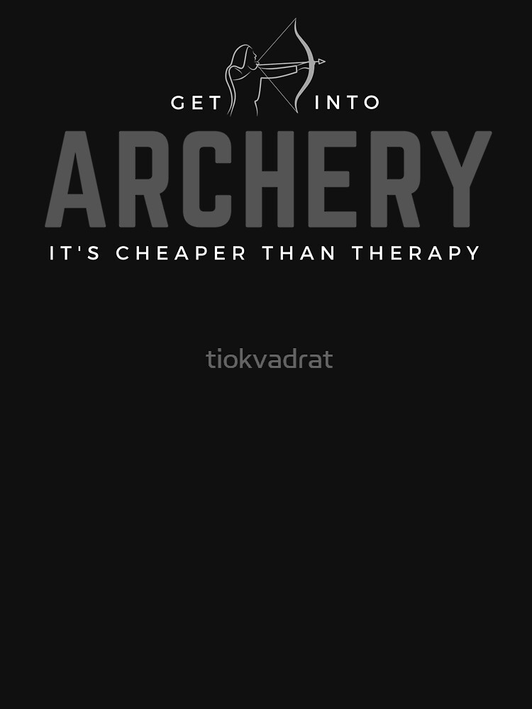 Get Into Archery. It's Cheaper Than Therapy. Funny sports meme. Perfect gift for archery enthusiasts. by tiokvadrat