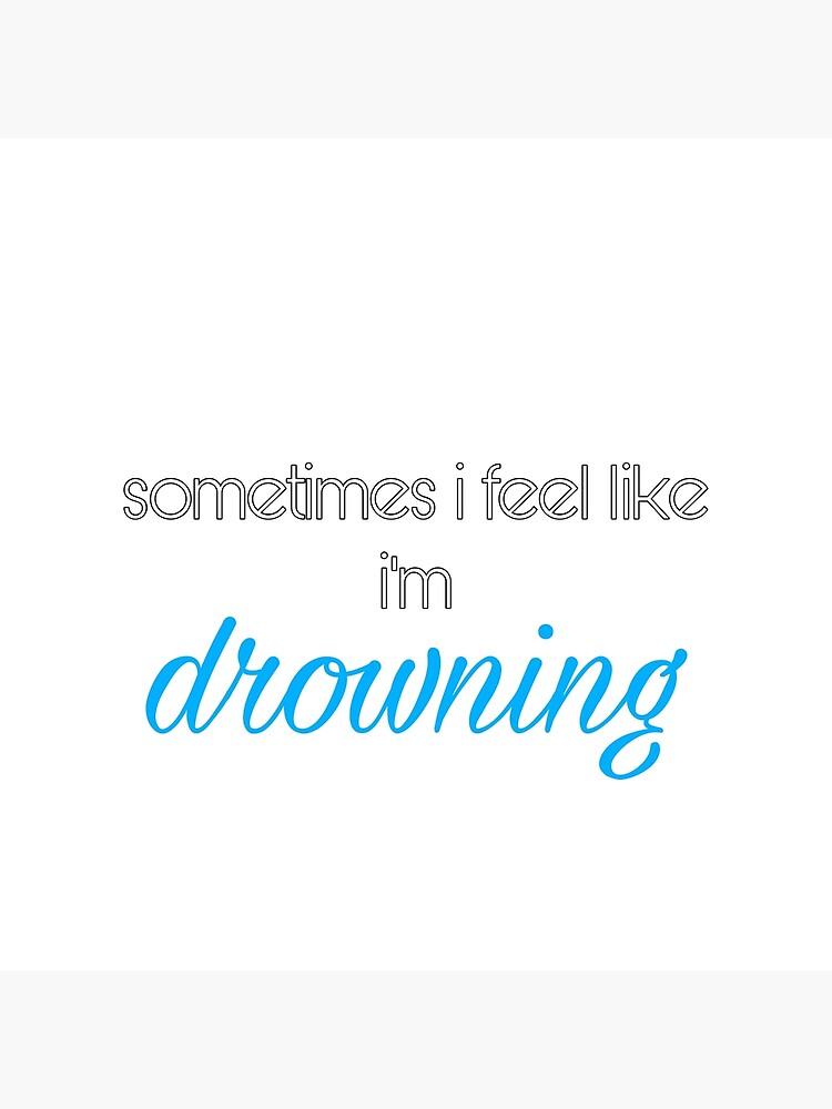 sometimes i feel like i'm drowning  by MelissaJessup