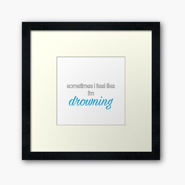 sometimes i feel like i'm drowning  Framed Art Print