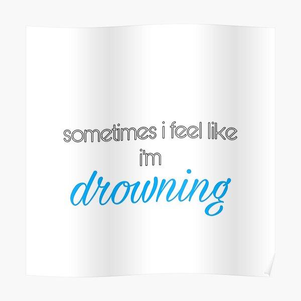 sometimes i feel like i'm drowning  Poster