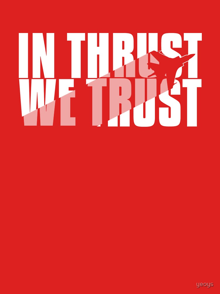 In Thrust We Trust - Aviation Quote by yeoys