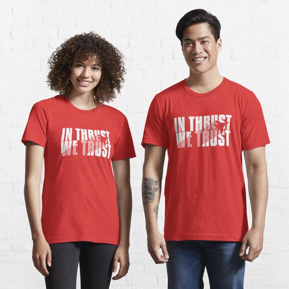 In Thrust We Trust - Aviation Quote Essential T-Shirt