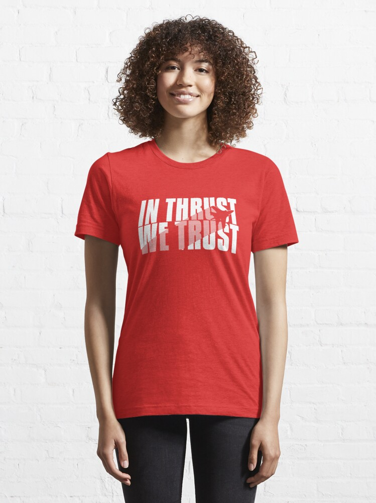 Alternate view of In Thrust We Trust - Aviation Quote Essential T-Shirt