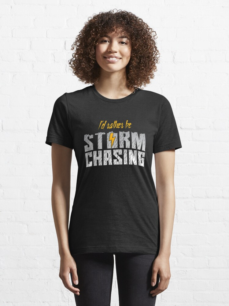 Alternate view of I'd Rather Be Storm Chasing - Tornado Essential T-Shirt