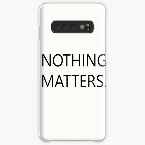 nothing matters. Samsung Galaxy Snap Case