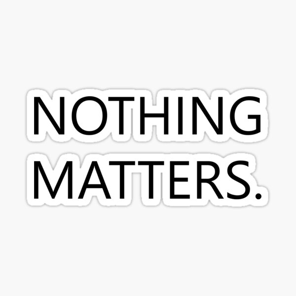 nothing matters. Sticker