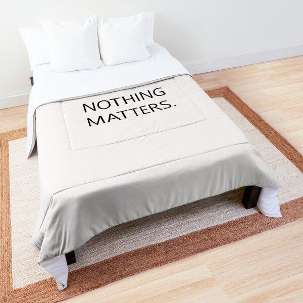 nothing matters. Comforter