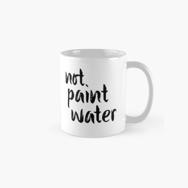 """Not Paint Water (check profile for """"paint water"""" mug) Classic Mug"""