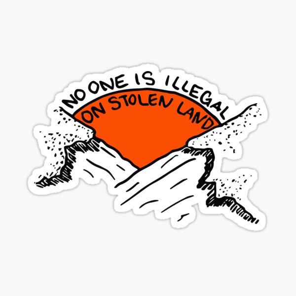 NO ONE IS ILLEGAL ON STOLEN LAND Sticker