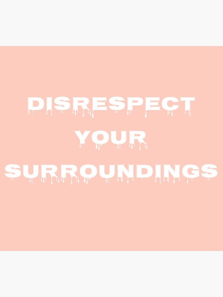 'Disrespect Your Surroundings' by lalunelalune