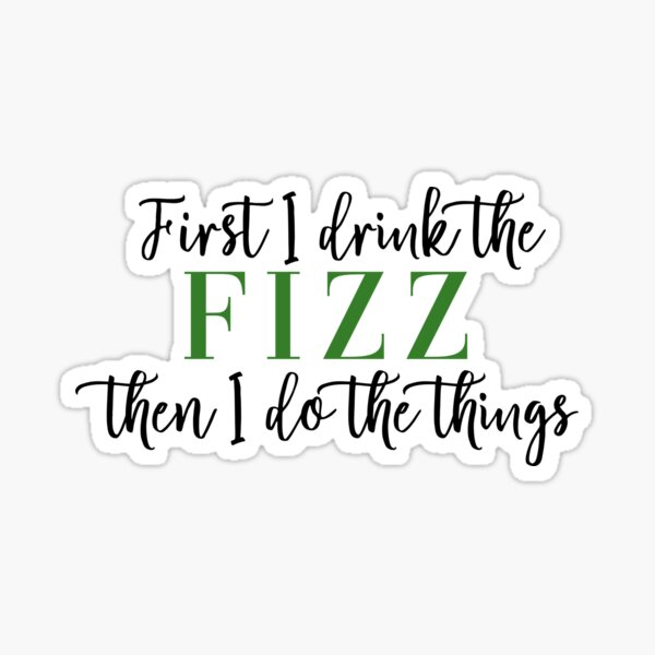 First I Drink the Fizz Then I Do the Things Business Arbonne Bon Babe Boss Babe Sticker