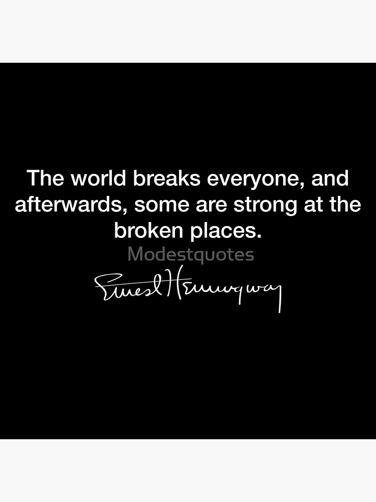 The world breaks everyone ~ Ernest Hemingway by Modestquotes