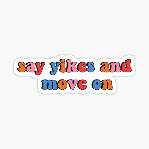 Say Yikes and Move On Sticker