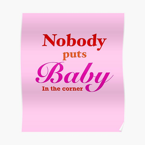 Nobody puts Baby in the corner  Poster