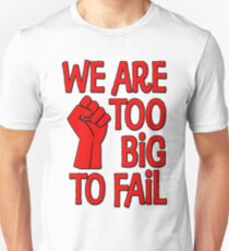 We Are Too Big To Fail T-Shirt