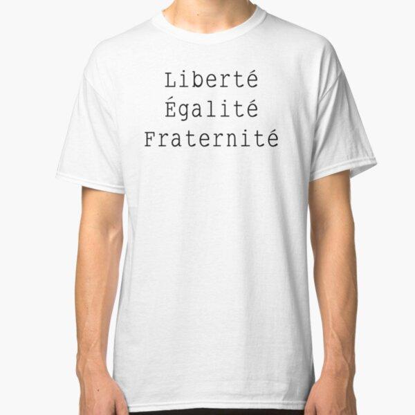 Liberté Égalité Fraternité  Classic T-Shirt