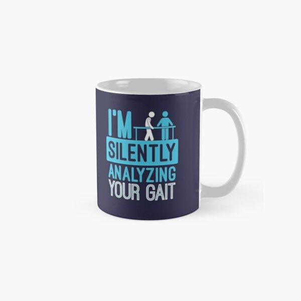 I'm Silently Analyzing Your Gait - Physical Therapist Classic Mug