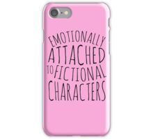 emotionally attached to fictional characters #black iPhone Case/Skin