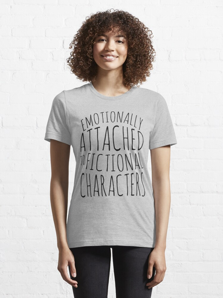 Alternate view of emotionally attached to fictional characters #black Essential T-Shirt