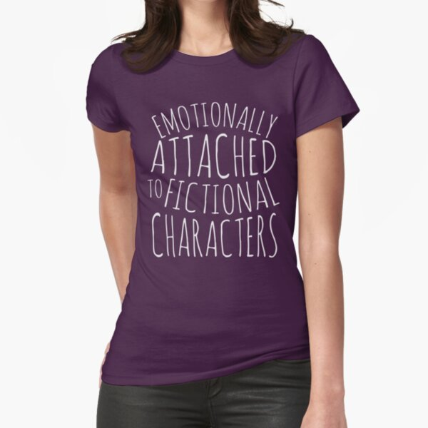 emotionally attached to fictional characters #white Fitted T-Shirt