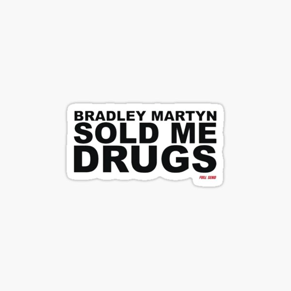 BRADLEY MARTYN SOLD ME DRUGS Glossy Sticker