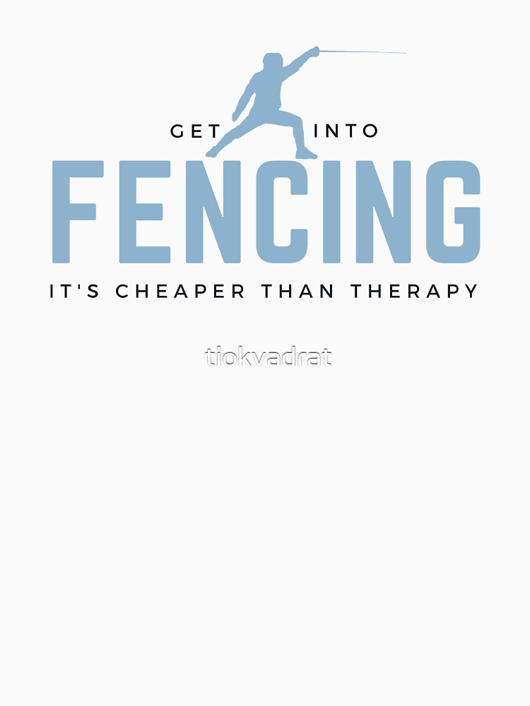 Get Into Fencing. It's Cheaper Than Therapy. Funny sports meme. Perfect gift for fencers, teams, coaches, fans. by tiokvadrat