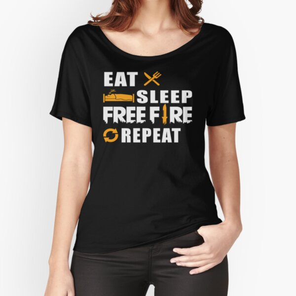 eat sleep free fire repeat ; garea free fire t-shirts Relaxed Fit T-Shirt