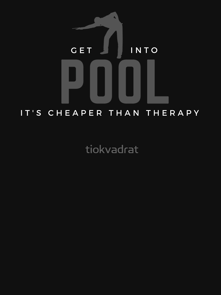 Get Into Pool. It's Cheaper Than Therapy. Funny sports meme. Perfect gift for players, teams, coaches, fans. by tiokvadrat