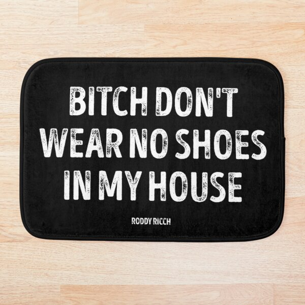 Bitch Dont Wear No Shoes In My House Rug Bath Mat