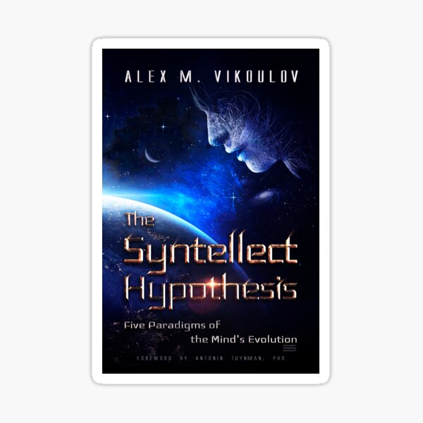 The Syntellect Hypothesis: Five Paradigms of the Mind's Evolution by Alex M. Vikoulov, 2020 edition Sticker