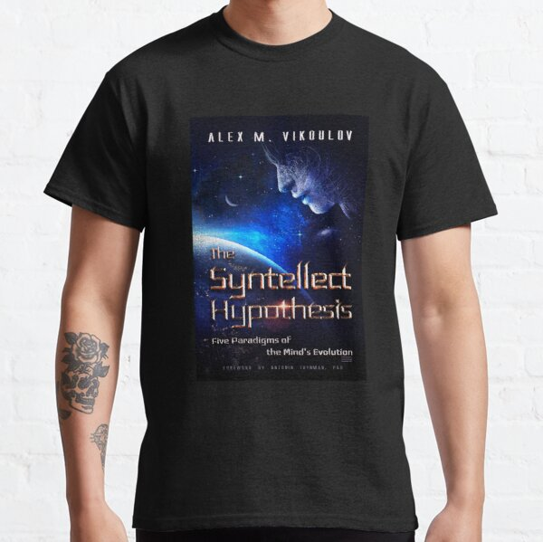 The Syntellect Hypothesis: Five Paradigms of the Mind's Evolution by Alex M. Vikoulov, 2020 edition Classic T-Shirt