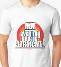 Not Even My Hair Is Straight Unisex T-Shirt