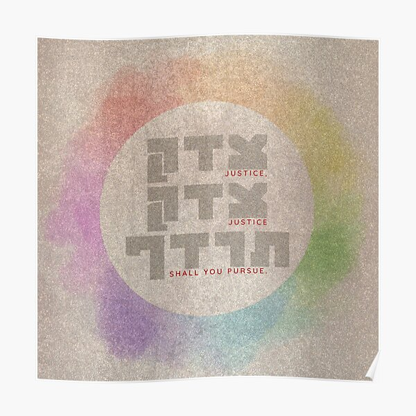 Justice Shall You Pursue - Hebrew Bible Quote Poster